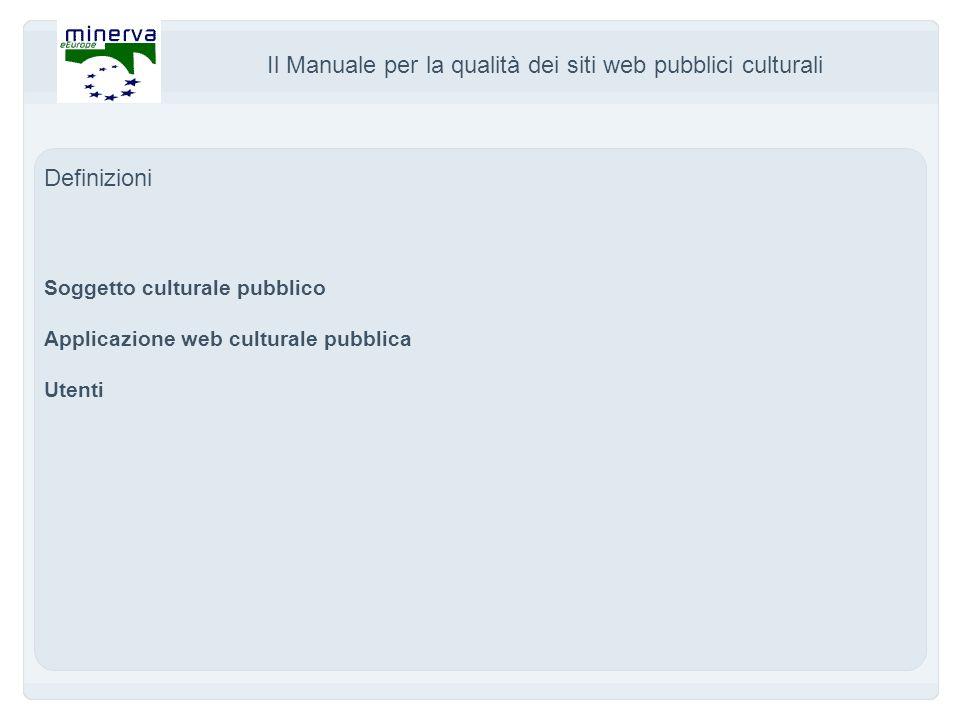 Il Manuale per la qualità dei siti web pubblici culturali Definizioni Soggetto culturale pubblico Applicazione web culturale pubblica Utenti
