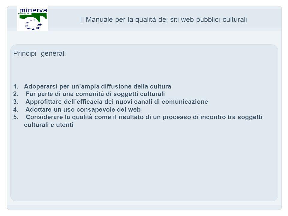 Il Manuale per la qualità dei siti web pubblici culturali Principi generali 1.Adoperarsi per unampia diffusione della cultura 2.