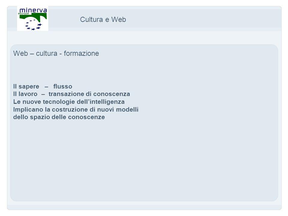 Cultura e Web Web – cultura - formazione Il sapere – flusso Il lavoro – transazione di conoscenza Le nuove tecnologie dellintelligenza Implicano la costruzione di nuovi modelli dello spazio delle conoscenze
