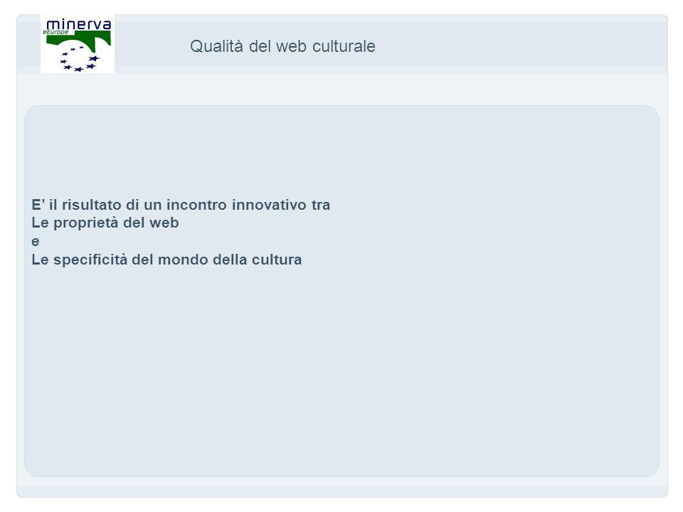 Qualità del web culturale E il risultato di un incontro innovativo tra Le proprietà del web e Le specificità del mondo della cultura