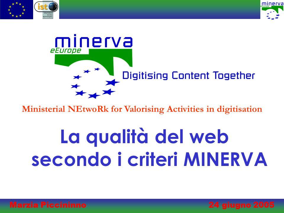 Marzia Piccininno 24 giugno 2005 La qualità del web secondo i criteri MINERVA Ministerial NEtwoRk for Valorising Activities in digitisation