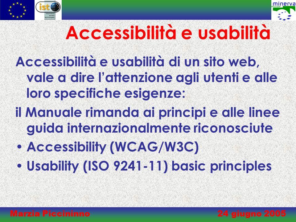 Accessibilità e usabilità Accessibilità e usabilità di un sito web, vale a dire lattenzione agli utenti e alle loro specifiche esigenze: il Manuale rimanda ai principi e alle linee guida internazionalmente riconosciute Accessibility (WCAG/W3C) Usability (ISO 9241-11) basic principles