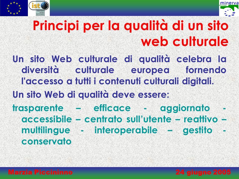 Marzia Piccininno 24 giugno 2005 Principi per la qualità di un sito web culturale Un sito Web culturale di qualità celebra la diversità culturale europea fornendo l accesso a tutti i contenuti culturali digitali.