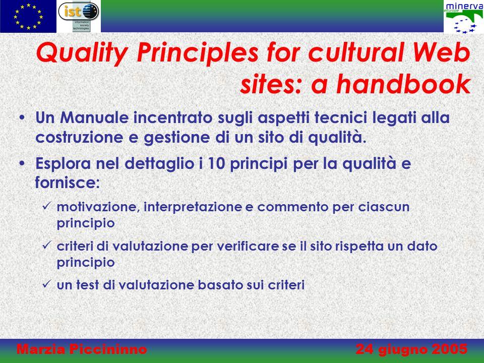 Marzia Piccininno 24 giugno 2005 Quality Principles for cultural Web sites: a handbook Un Manuale incentrato sugli aspetti tecnici legati alla costruzione e gestione di un sito di qualità.