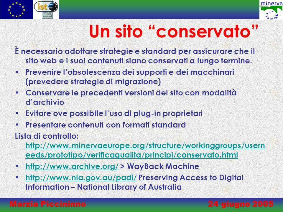 Marzia Piccininno 24 giugno 2005 Un sito conservato È necessario adottare strategie e standard per assicurare che il sito web e i suoi contenuti siano conservati a lungo termine.