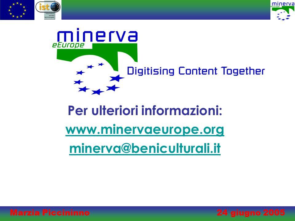 Marzia Piccininno 24 giugno 2005 Per ulteriori informazioni: www.minervaeurope.org minerva@beniculturali.it