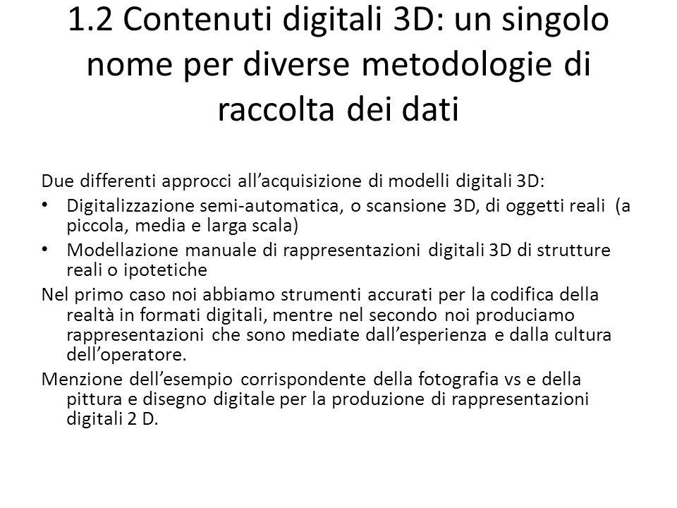 1.3 Uso di mezzi 3D Introduzione molto breve ai molti usi dei dati 3D nelle applicazioni relative al Patrimonio Culturale, sia attuali che previsti (descritta in dettaglio nella sezione 11.