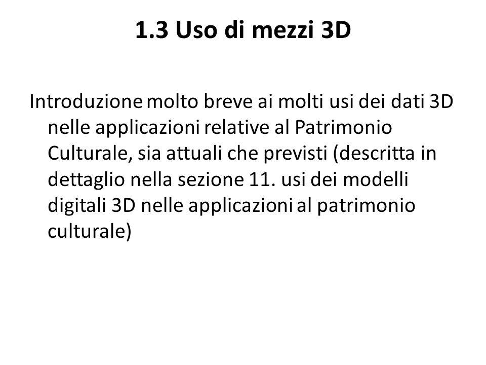 1.4 Sfide da affrontare Sfide da affrontare per i dati 3D nel quadro dei sistemi e delle applicazioni multimediali: accessibilità, interoperabilità, collegamento ai metadati, conservazione ….