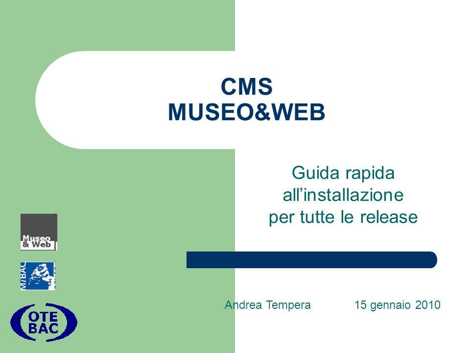 CMS MUSEO&WEB Guida rapida allinstallazione per tutte le release Andrea Tempera 15 gennaio 2010