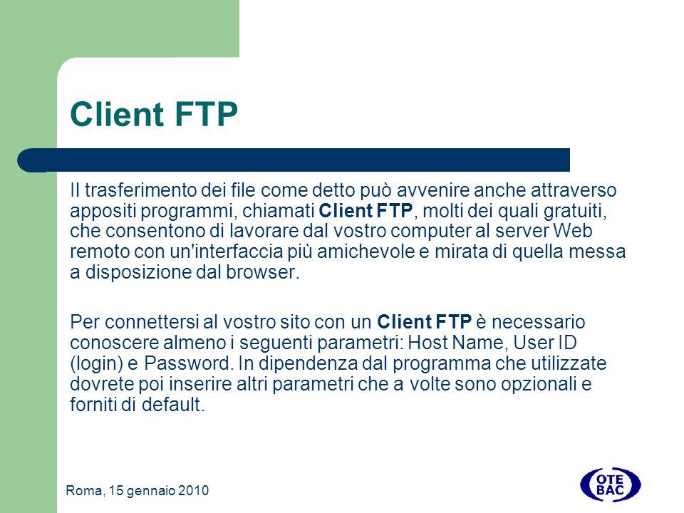 Client FTP Il trasferimento dei file come detto può avvenire anche attraverso appositi programmi, chiamati Client FTP, molti dei quali gratuiti, che consentono di lavorare dal vostro computer al server Web remoto con un interfaccia più amichevole e mirata di quella messa a disposizione dal browser.