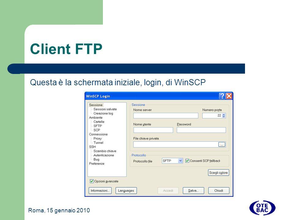 Roma, 15 gennaio 2010 Client FTP Questa è la schermata iniziale, login, di WinSCP
