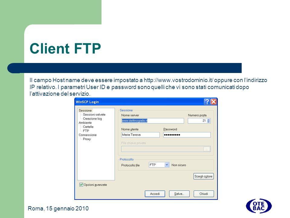 Roma, 15 gennaio 2010 Client FTP Il campo Host name deve essere impostato a http://www.vostrodominio.it/ oppure con lindirizzo IP relativo.