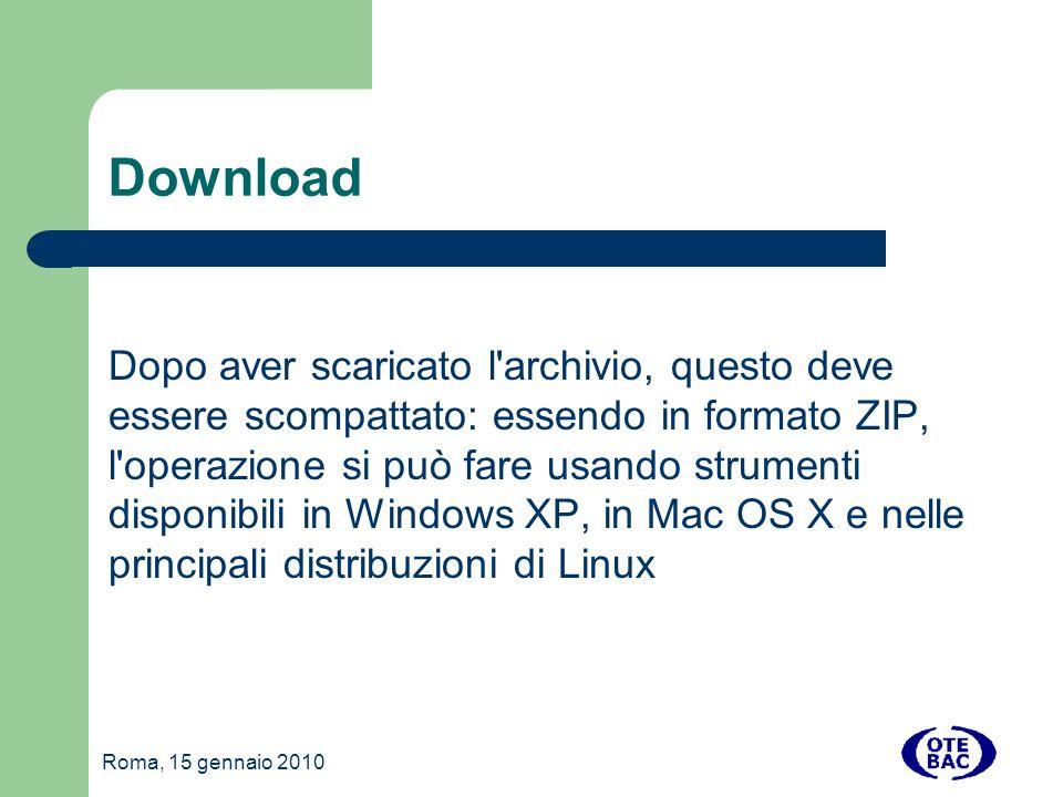 Roma, 15 gennaio 2010 Download Dopo aver scaricato l archivio, questo deve essere scompattato: essendo in formato ZIP, l operazione si può fare usando strumenti disponibili in Windows XP, in Mac OS X e nelle principali distribuzioni di Linux