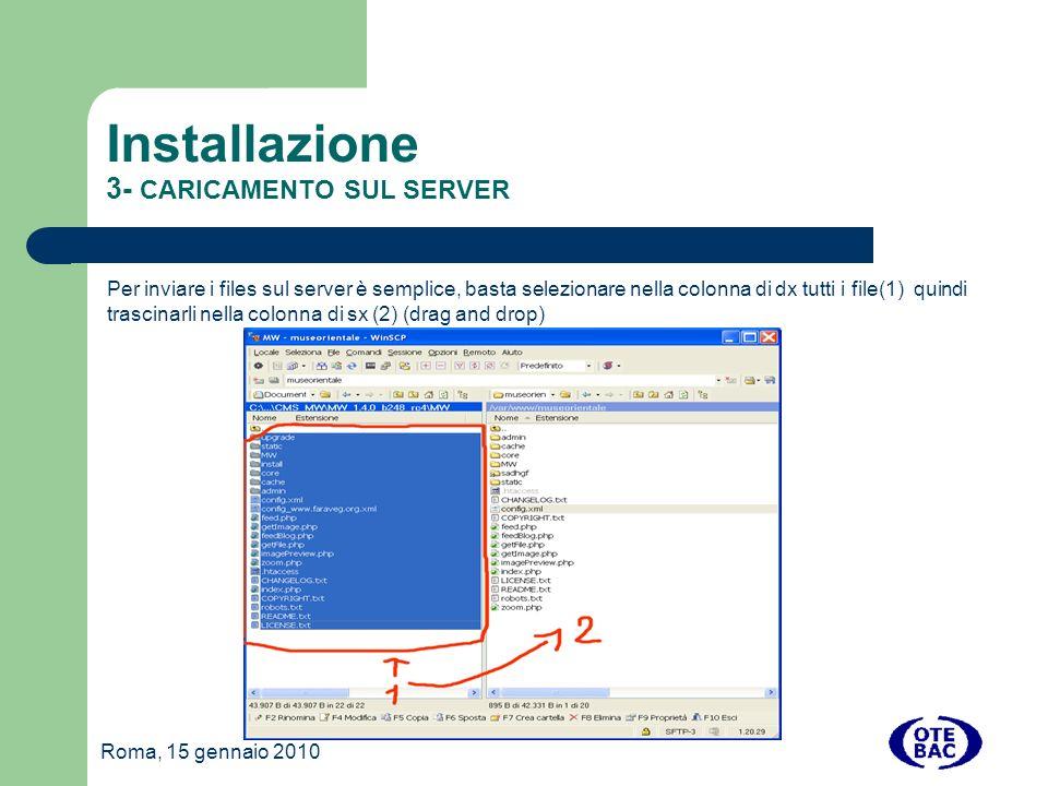 Roma, 15 gennaio 2010 Installazione 3- CARICAMENTO SUL SERVER Per inviare i files sul server è semplice, basta selezionare nella colonna di dx tutti i file(1) quindi trascinarli nella colonna di sx (2) (drag and drop)