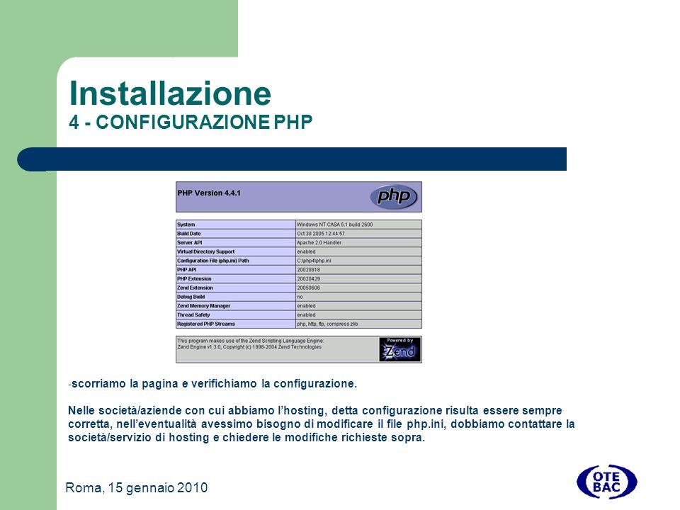 Roma, 15 gennaio 2010 Installazione 4 - CONFIGURAZIONE PHP - scorriamo la pagina e verifichiamo la configurazione.