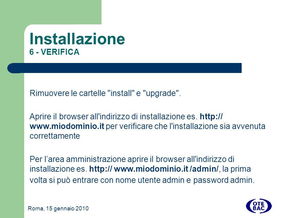 Roma, 15 gennaio 2010 Installazione 6 - VERIFICA Rimuovere le cartelle install e upgrade .