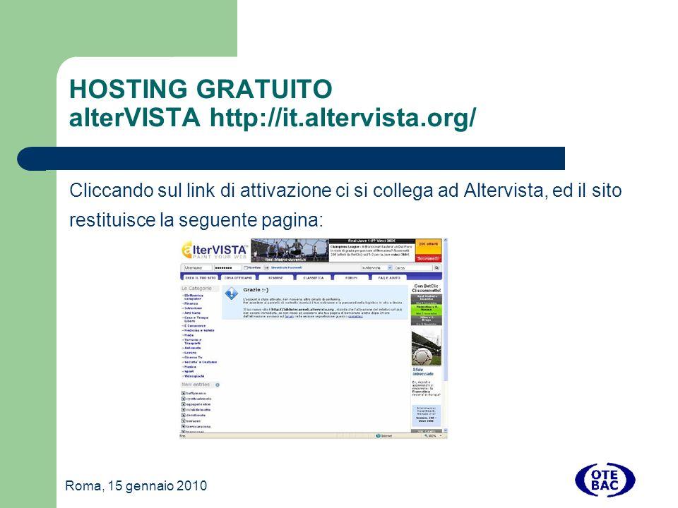 Roma, 15 gennaio 2010 HOSTING GRATUITO alterVISTA http://it.altervista.org/ Cliccando sul link di attivazione ci si collega ad Altervista, ed il sito restituisce la seguente pagina: