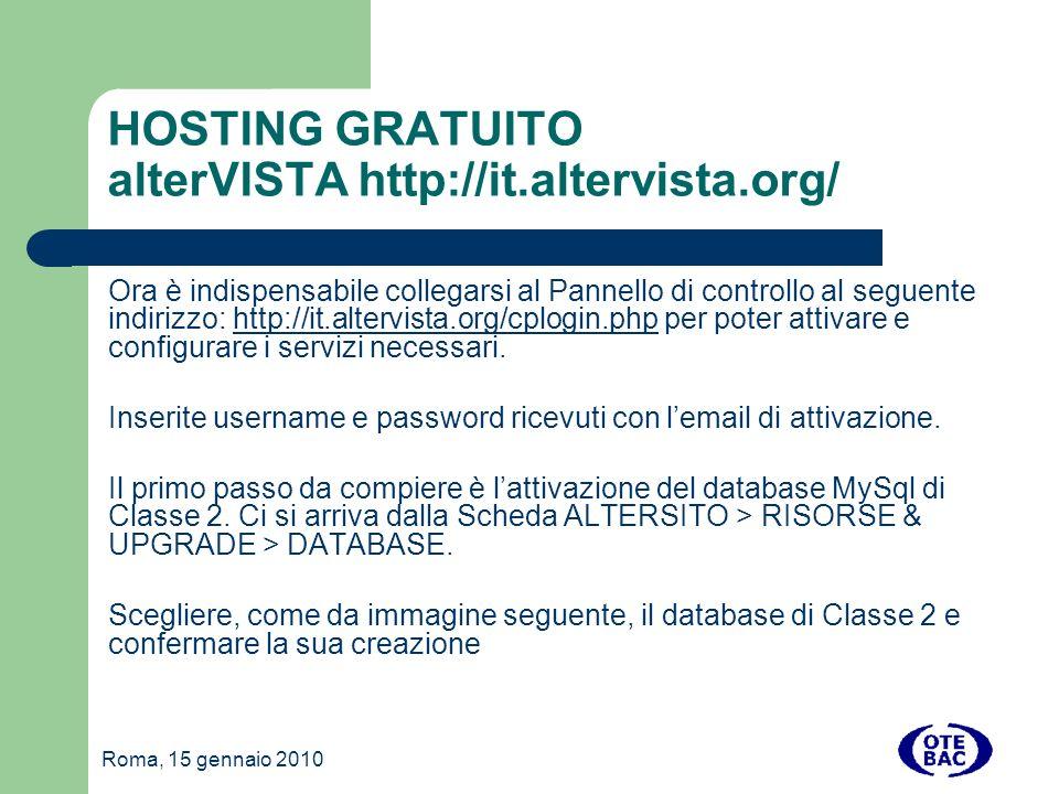 Roma, 15 gennaio 2010 HOSTING GRATUITO alterVISTA http://it.altervista.org/ Ora è indispensabile collegarsi al Pannello di controllo al seguente indirizzo: http://it.altervista.org/cplogin.php per poter attivare e configurare i servizi necessari.http://it.altervista.org/cplogin.php Inserite username e password ricevuti con lemail di attivazione.