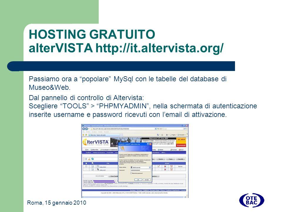 Roma, 15 gennaio 2010 HOSTING GRATUITO alterVISTA http://it.altervista.org/ Passiamo ora a popolare MySql con le tabelle del database di Museo&Web.