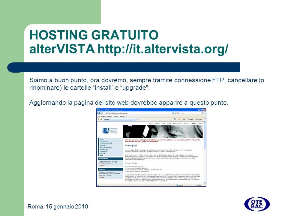 Roma, 15 gennaio 2010 HOSTING GRATUITO alterVISTA http://it.altervista.org/ Siamo a buon punto, ora dovremo, sempre tramite connessione FTP, cancellare (o rinominare) le cartelle install e upgrade.