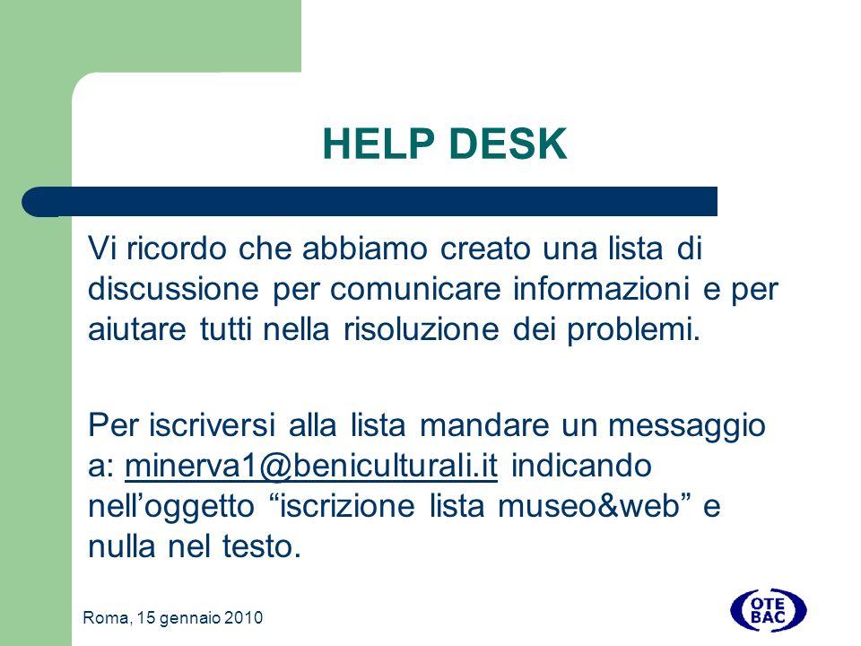 Roma, 15 gennaio 2010 HELP DESK Vi ricordo che abbiamo creato una lista di discussione per comunicare informazioni e per aiutare tutti nella risoluzione dei problemi.
