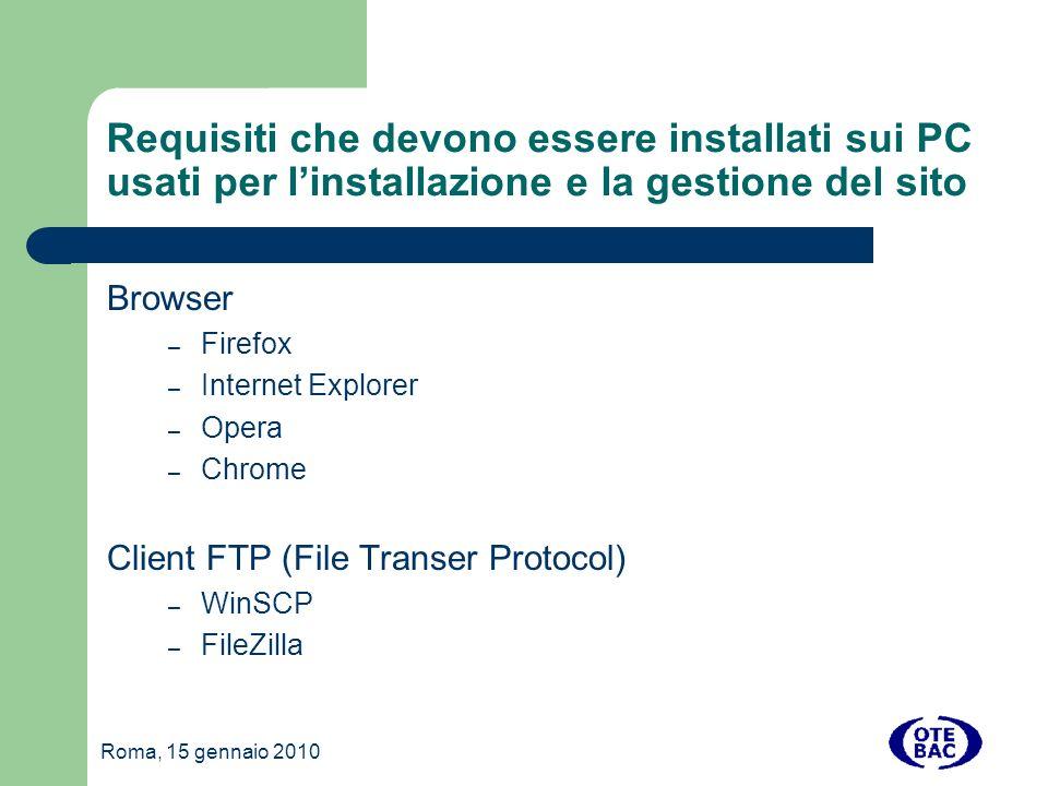 Roma, 15 gennaio 2010 Requisiti che devono essere installati sui PC usati per linstallazione e la gestione del sito Browser – Firefox – Internet Explorer – Opera – Chrome Client FTP (File Transer Protocol) – WinSCP – FileZilla