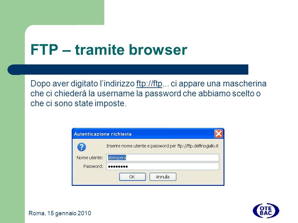 Roma, 15 gennaio 2010 FTP – tramite browser Dopo aver digitato lindirizzo ftp://ftp...