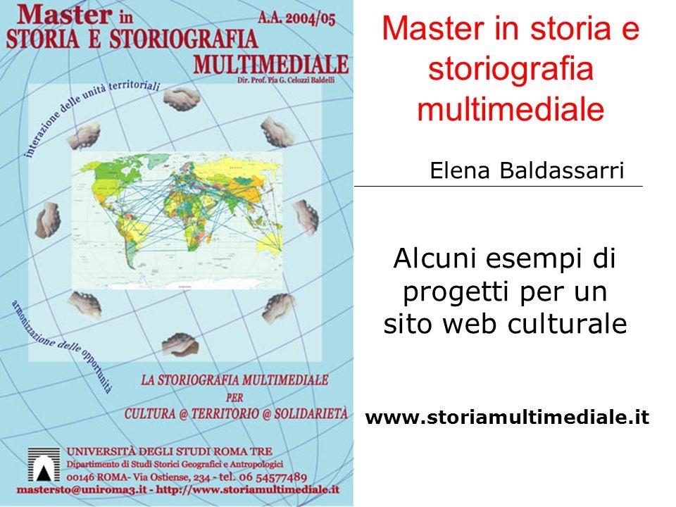 Master in storia e storiografia multimediale Alcuni esempi di progetti per un sito web culturale Elena Baldassarri www.storiamultimediale.it