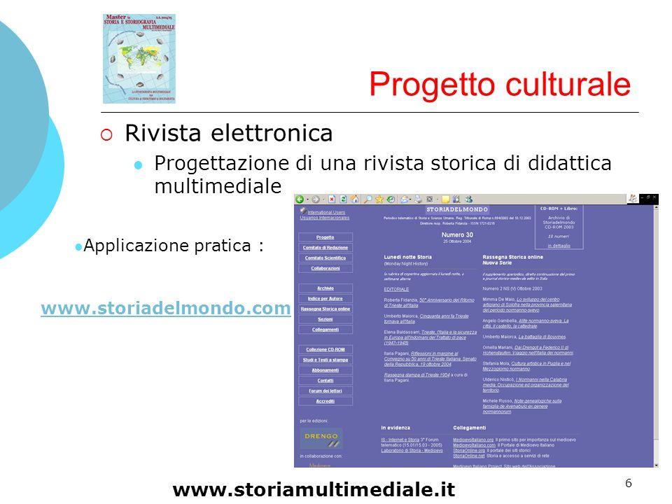 6 Progetto culturale Rivista elettronica Progettazione di una rivista storica di didattica multimediale www.storiamultimediale.it Applicazione pratica