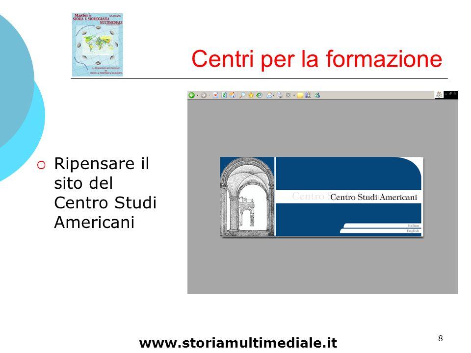 8 Centri per la formazione Ripensare il sito del Centro Studi Americani www.storiamultimediale.it