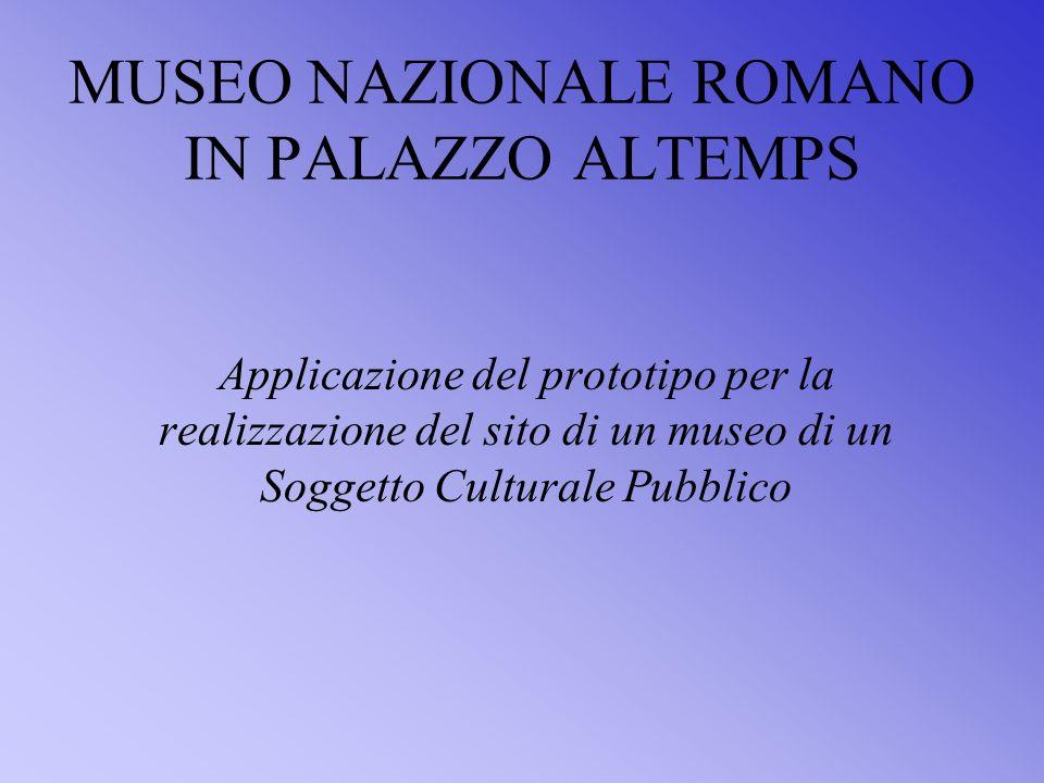 MUSEO NAZIONALE ROMANO IN PALAZZO ALTEMPS Applicazione del prototipo per la realizzazione del sito di un museo di un Soggetto Culturale Pubblico