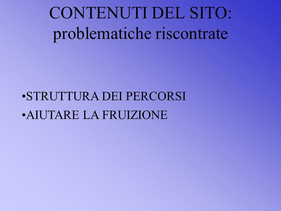 CONTENUTI DEL SITO: problematiche riscontrate STRUTTURA DEI PERCORSI AIUTARE LA FRUIZIONE