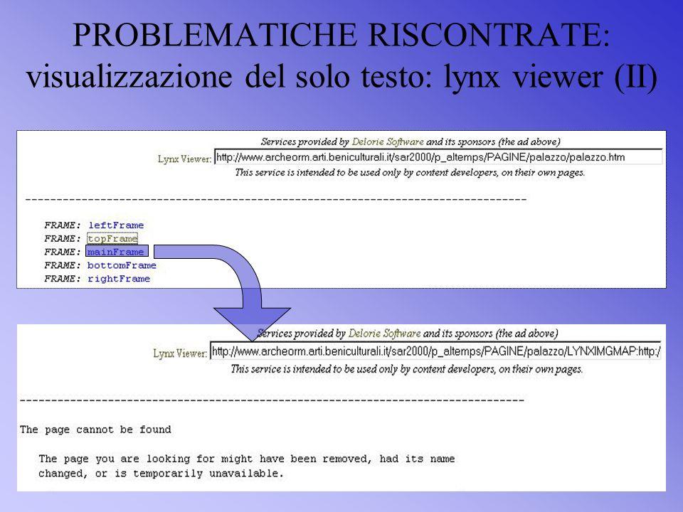 PROBLEMATICHE RISCONTRATE: visualizzazione del solo testo: lynx viewer (II)