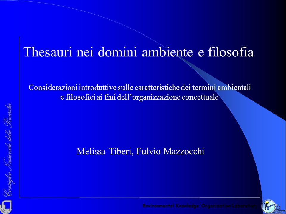 Environmental Knowledge Organisation Laboratory Melissa Tiberi, Fulvio Mazzocchi Thesauri nei domini ambiente e filosofia Considerazioni introduttive