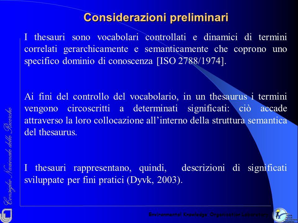 Considerazioni preliminari I thesauri sono vocabolari controllati e dinamici di termini correlati gerarchicamente e semanticamente che coprono uno spe