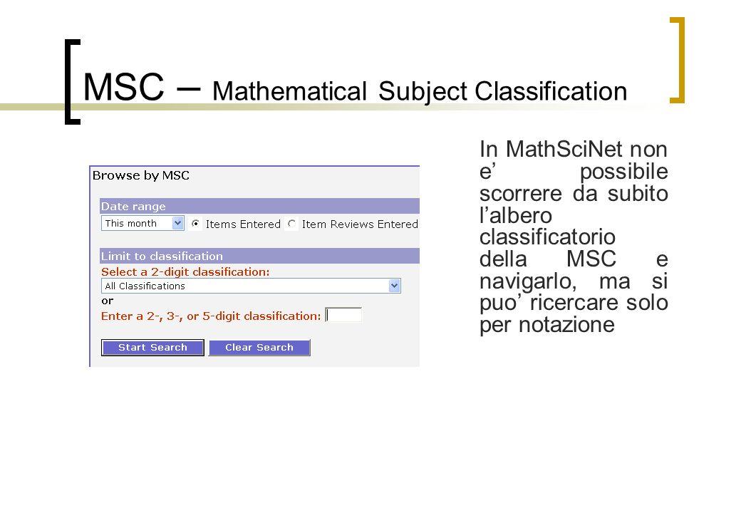 MSC – Mathematical Subject Classification In MathSciNet non e possibile scorrere da subito lalbero classificatorio della MSC e navigarlo, ma si puo ricercare solo per notazione