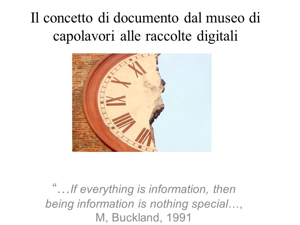Il concetto di documento dal museo di capolavori alle raccolte digitali … If everything is information, then being information is nothing special…, M,