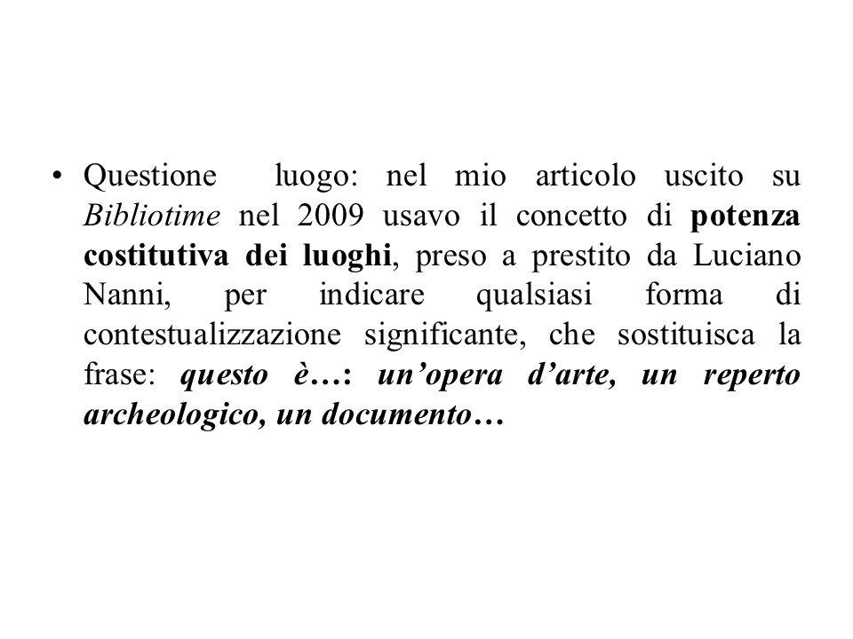 Questione luogo: nel mio articolo uscito su Bibliotime nel 2009 usavo il concetto di potenza costitutiva dei luoghi, preso a prestito da Luciano Nanni