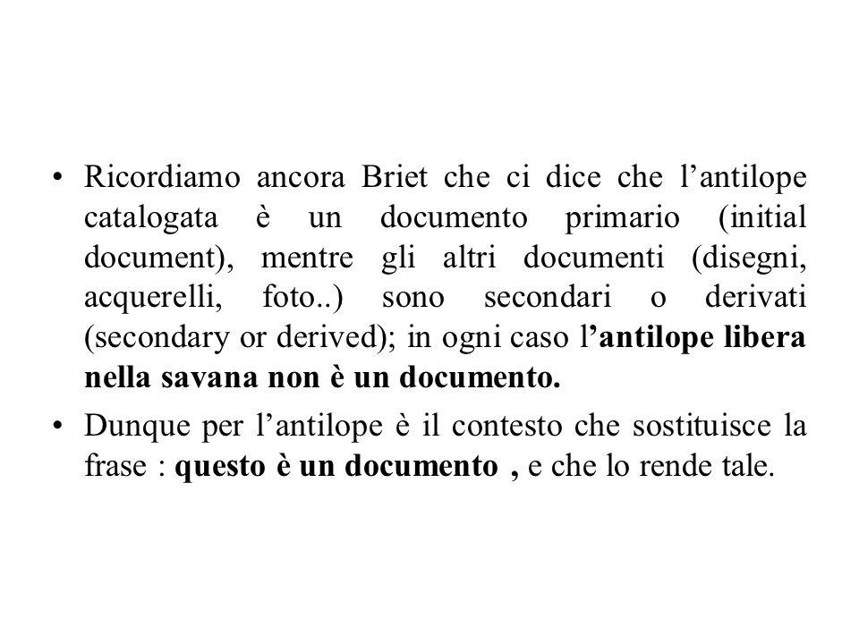 Ricordiamo ancora Briet che ci dice che lantilope catalogata è un documento primario (initial document), mentre gli altri documenti (disegni, acquerel
