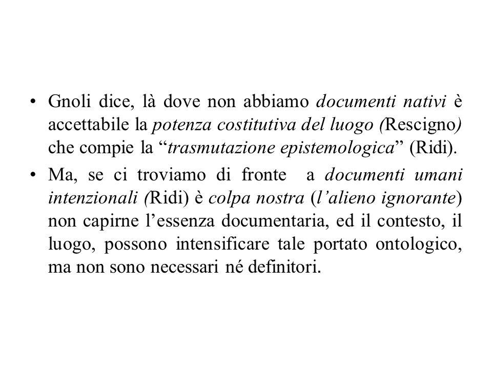 Gnoli dice, là dove non abbiamo documenti nativi è accettabile la potenza costitutiva del luogo (Rescigno) che compie la trasmutazione epistemologica