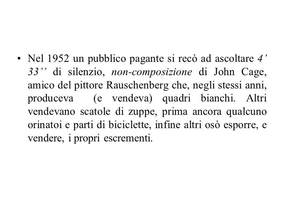 Nel 1952 un pubblico pagante si recò ad ascoltare 4 33 di silenzio, non-composizione di John Cage, amico del pittore Rauschenberg che, negli stessi an