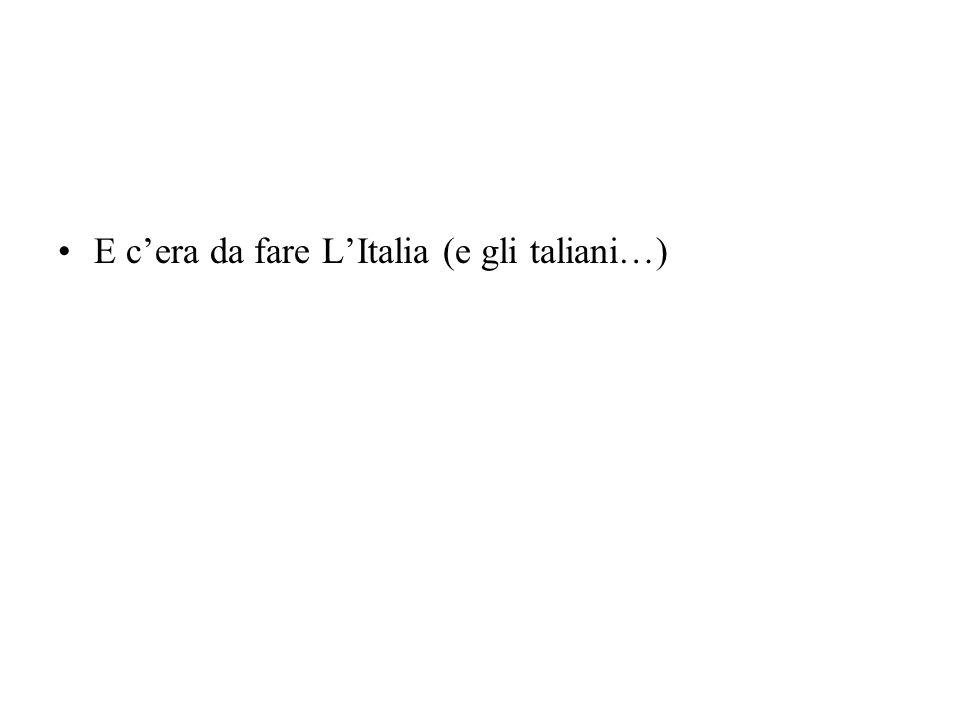 E cera da fare LItalia (e gli taliani…)