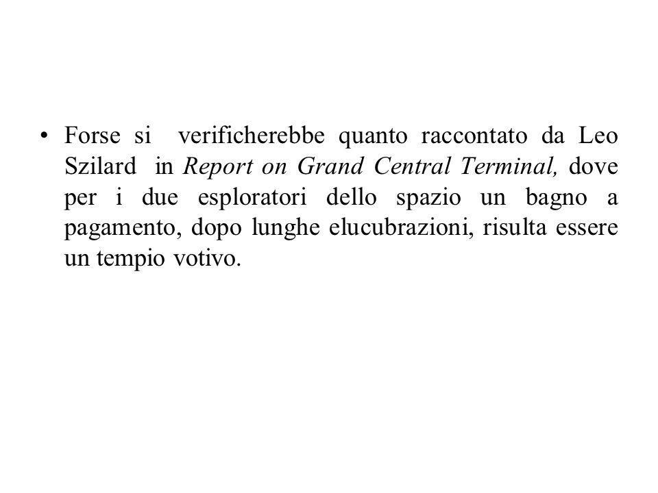 Forse si verificherebbe quanto raccontato da Leo Szilard in Report on Grand Central Terminal, dove per i due esploratori dello spazio un bagno a pagam