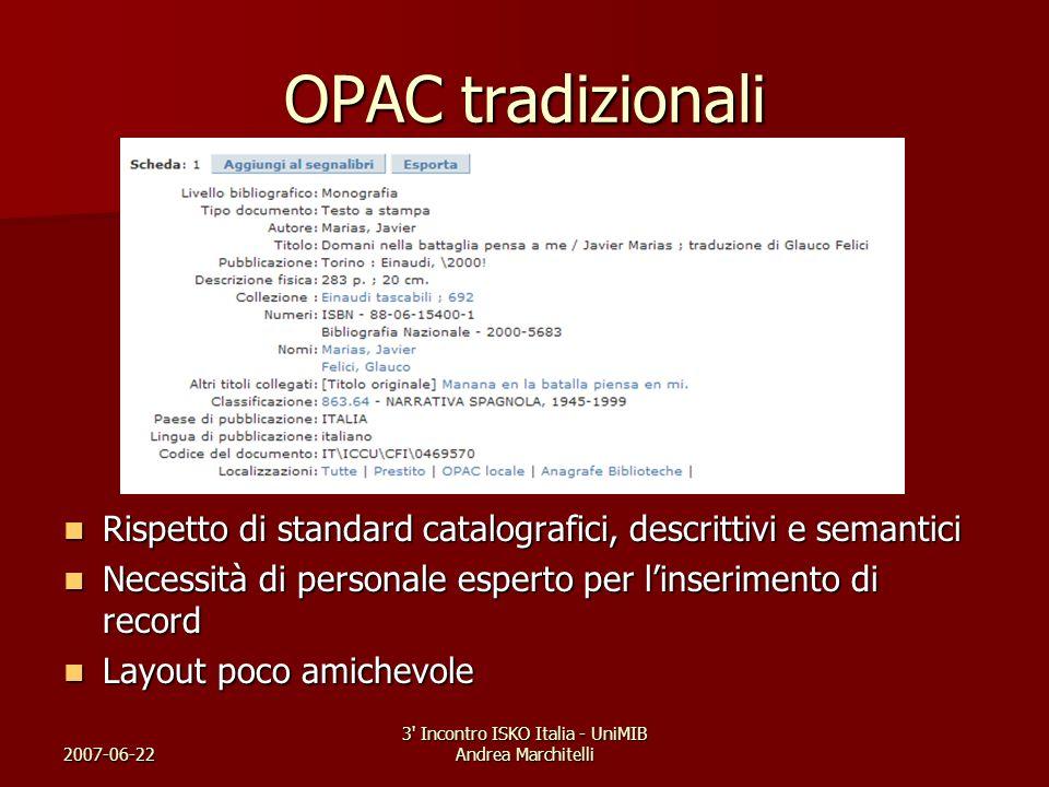 2007-06-22 3' Incontro ISKO Italia - UniMIB Andrea Marchitelli OPAC tradizionali Rispetto di standard catalografici, descrittivi e semantici Rispetto