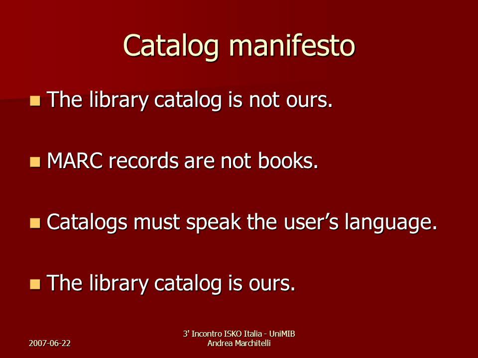 2007-06-22 3' Incontro ISKO Italia - UniMIB Andrea Marchitelli Catalog manifesto The library catalog is not ours. The library catalog is not ours. MAR