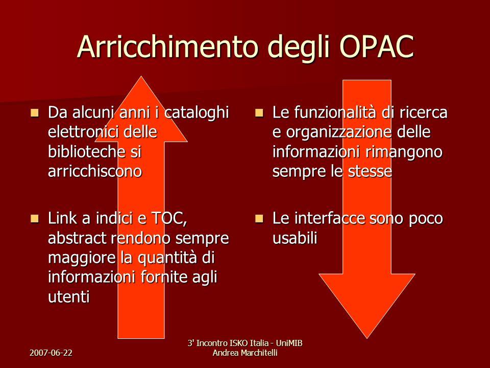 2007-06-22 3' Incontro ISKO Italia - UniMIB Andrea Marchitelli Arricchimento degli OPAC Da alcuni anni i cataloghi elettronici delle biblioteche si ar