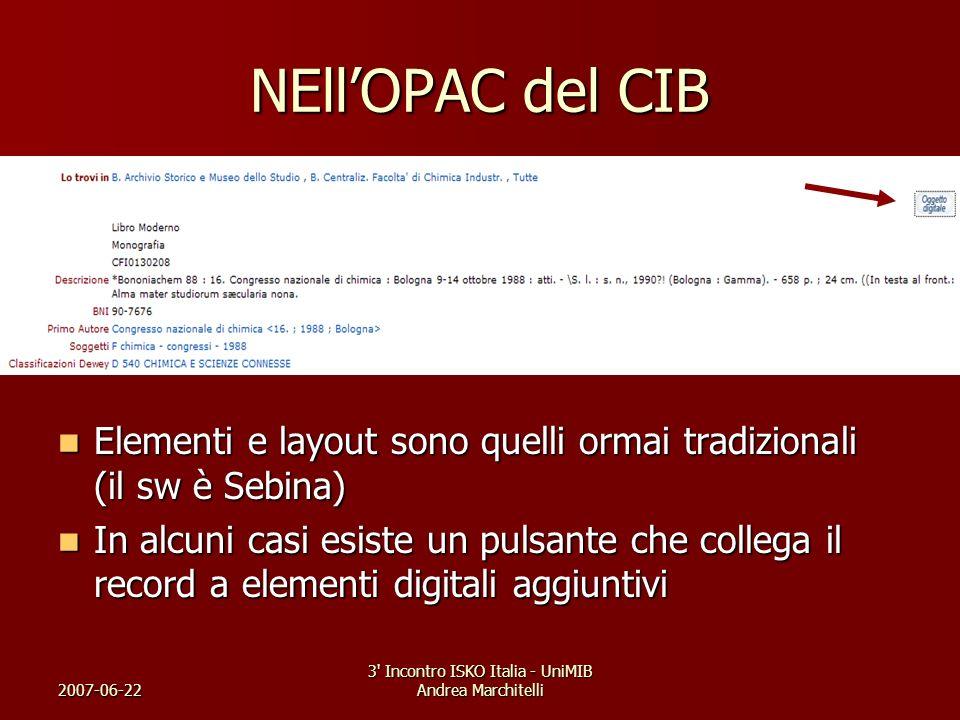 2007-06-22 3' Incontro ISKO Italia - UniMIB Andrea Marchitelli NEllOPAC del CIB Elementi e layout sono quelli ormai tradizionali (il sw è Sebina) Elem