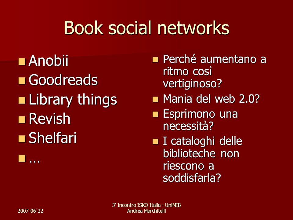 2007-06-22 3' Incontro ISKO Italia - UniMIB Andrea Marchitelli Book social networks Anobii Anobii Goodreads Goodreads Library things Library things Re