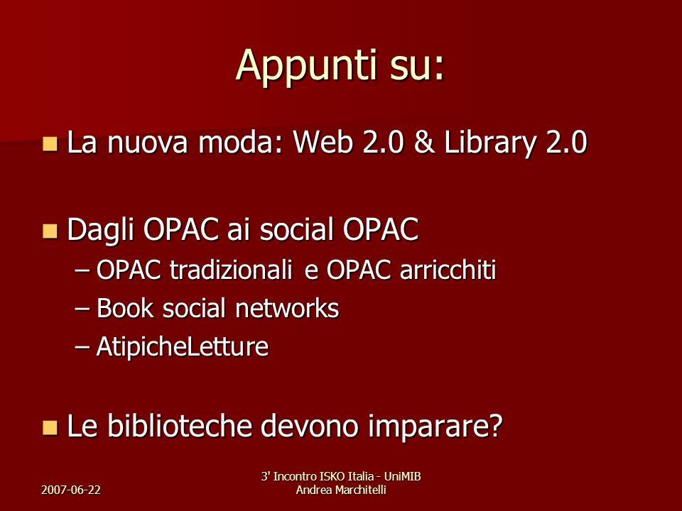 2007-06-22 3' Incontro ISKO Italia - UniMIB Andrea Marchitelli Appunti su: La nuova moda: Web 2.0 & Library 2.0 La nuova moda: Web 2.0 & Library 2.0 D