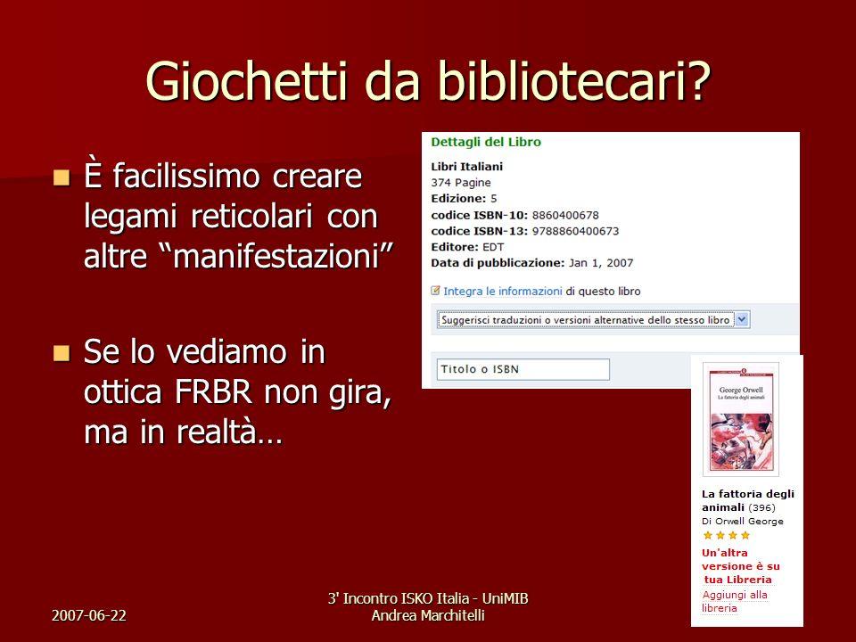2007-06-22 3' Incontro ISKO Italia - UniMIB Andrea Marchitelli Giochetti da bibliotecari? È facilissimo creare legami reticolari con altre manifestazi